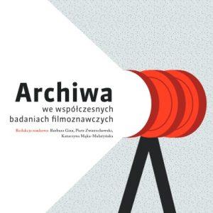 Archiwa we współczesnych badaniach filmoznawczych (e-book) 0